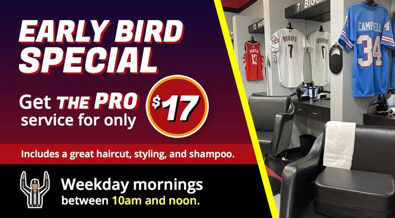 Early Bird Special -- The Pro for only $17 weekdays between 10am and noon.