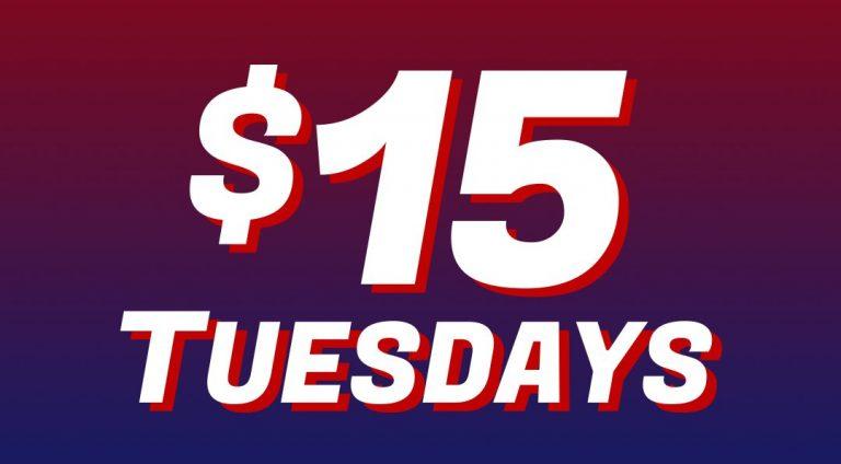 Fifteen Dollar Tuesdays